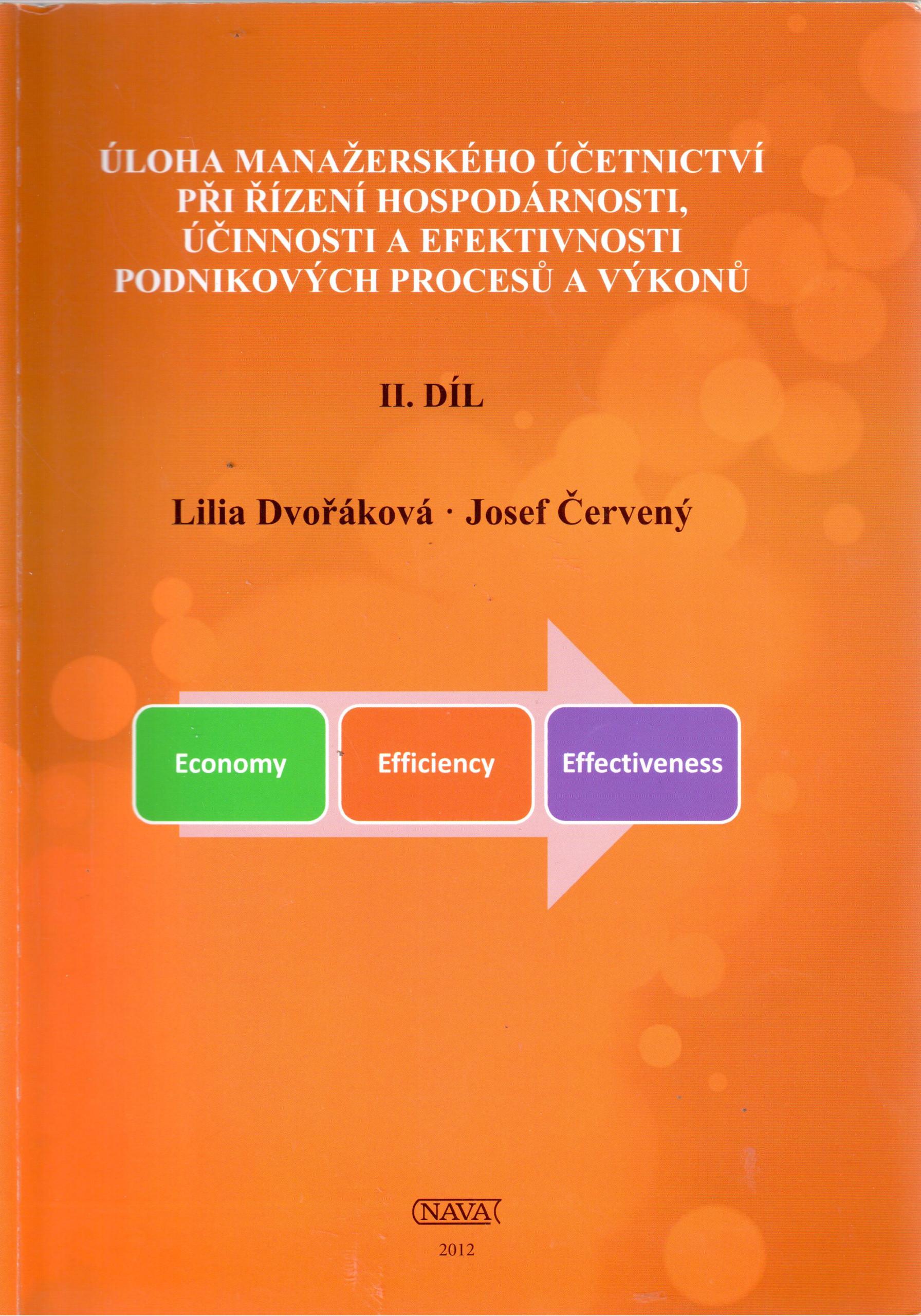 ÚLOHA MANAŽERSKÉHO ÚČETNICTVÍ PŘI ŘÍZENÍ HOSPODÁRNOSTI, ÚČINNOSTI A EFEKTIVNOSTI PODNIKOVÝCH PROCESŮ A VÝKONŮ, 2. Díl - Náhled učebnice