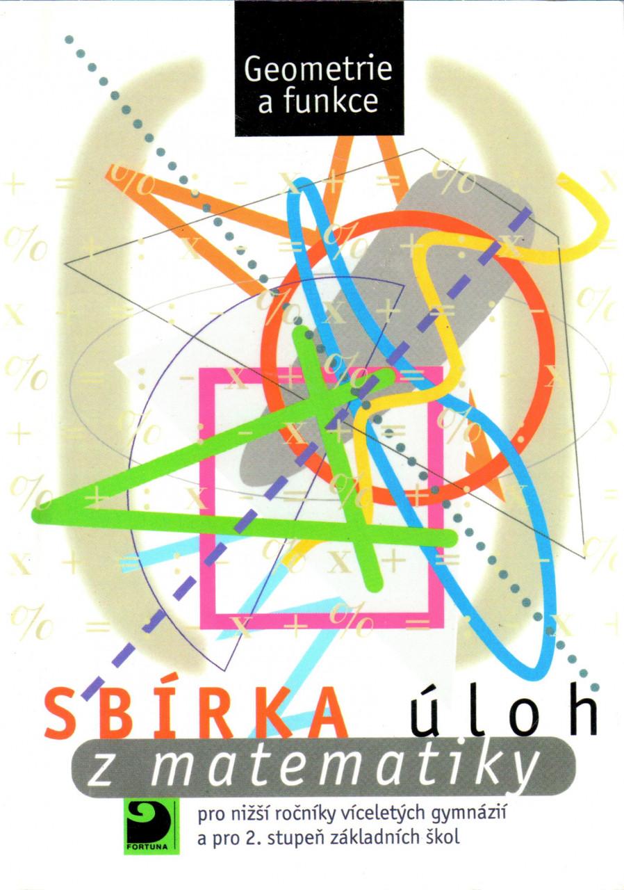 Sbírka úloh z matematiky pro nižší ročníky víceletých gymnázií a pro 2. stupeň základních škol : geometrie a funkce