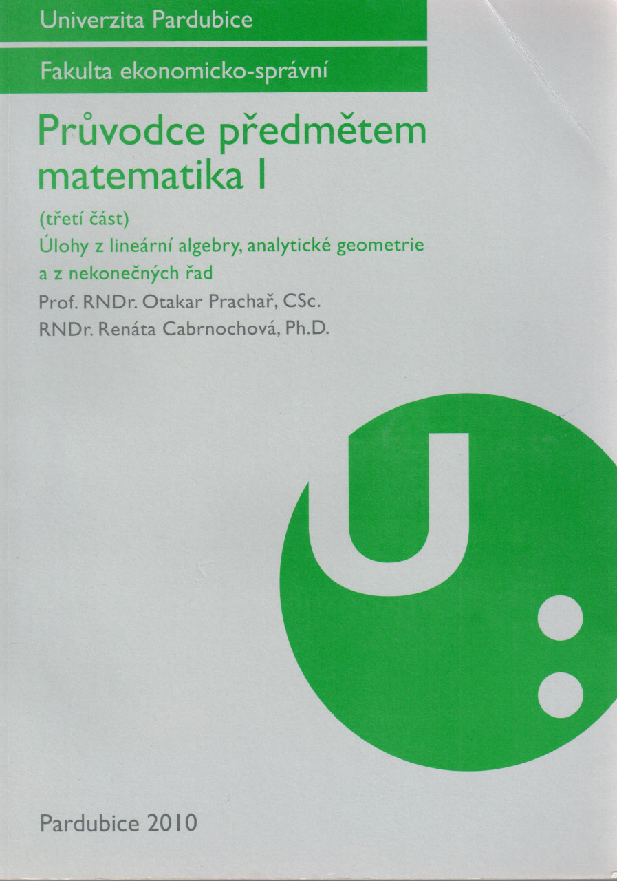 Průvodce předmětem matematika I. (třetí část) : Úlohy z lineární algebry, analytické geometrie a z nekonečných řad