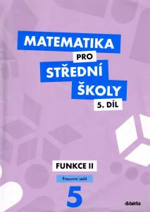 Matematika pro střední školy (5. díl) : funkce II (pracovní sešit)