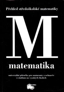 Přehled středoškolské matematiky : univerzální příručka pro maturanty a uchazeče o studium na vysokých školách