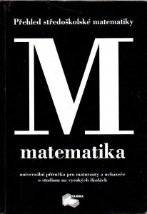 Přehled středoškolské matematiky: Univerzální příručka pro maturanty a uchazeče o studium na vysokých školách
