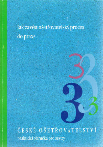 Jak zavést ošetřovatelský proces do praxe. České ošetřovatelství 3