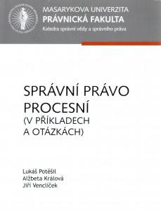 Správní právo procesní (V příkladech a otázkách) Lukáš Potěšil, Alžběta Králová, Jiří Venclíček