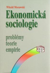 Ekonomická sociologie : problémy, teorie, empirie