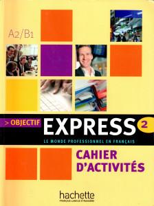 Objectif Express 2 A2/B1. Cahier d'activités