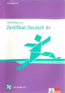 Mit Erfolg zum Zertifikat Deutsch B1 Übungsbuch + Testbuch + CD