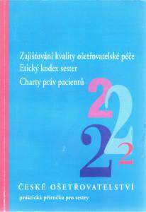 Zajišťování kvality ošetřovatelské péče, etický kodex sester, Charty práv pacientů. České ošetřovatelství 2